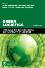 Green Logistics : Improving the Environmental Sustainability of Logistics