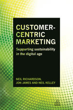 Customer-Centric Marketing : Supporting Sustainability in the Digital Age - Neil Richardson