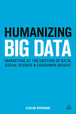 Humanizing Big Data : Marketing at the Meeting of Data, Social Science and Consumer Insight - Colin Strong