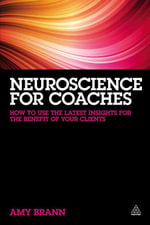 Neuroscience for Coaches : How to Use the Latest Insights for the Benefit of Your Clients - Amy Brann