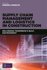 Supply Chain Management and Logistics in Construction : Developing Tomorrow's Built Environment