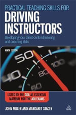 Practical Teaching Skills for Driving Instructors : Developing Your Client-Centred Learning and Coaching Skills - John Miller