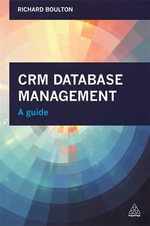 CRM Database Management : A Guide - Richard Boulton