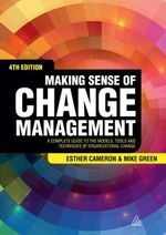 Making Sense of Change Management : A Complete Guide to the Models, Tools and Techniques of Organizational Change - Esther Cameron