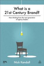 What is a 21st Century Brand? : New Thinking from the Next Generation of Agency Leaders - Nick Kendall