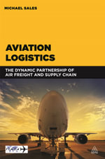 Aviation Logistics : The Dynamic Partnership of Air Freight and Supply Chain - Michael Sales