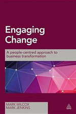 Engaging Change : A People-Centred Approach to Business Transformation - Mark Wilcox