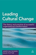 Leading Cultural Change : The Theory and Practice of Successful Organizational Transformation - James McCalman