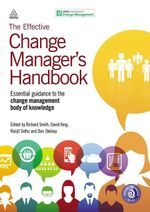 The Effective Change Manager's Handbook : Essential Guidance to the Change Management Body of Knowledge