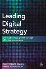 Leading Digital Strategy : Driving Business Growth Through Effective E-Commerce - Christopher Bones