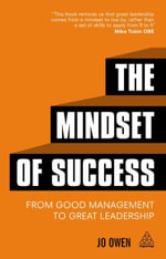 The Mindset of Success : From Good Management to Great Leadership - Jo Owen
