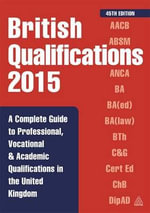 British Qualifications 2015 : A Complete Guide to Professional, Vocational and Academic Qualifications in the United Kingdom - Philip Kogan