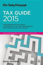 The Daily Telegraph Tax Guide 2015 : Understanding the Tax System, Completing Your Tax Return and Planning How to Become More Tax Efficient - David Genders