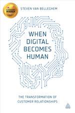 When Digital Becomes Human : The Transformation of Customer Relationships - Steven Van Belleghem