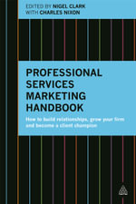 Professional Services Marketing Handbook : How to Build Relationships, Grow Your Firm and Become a Client Champion - Dr. Nigel Clark
