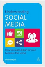 Understanding Social Media : How to Create a Plan for Your Business that Works - Damian Ryan