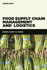 Food Supply Chain Management and Logistics : From Farm to Fork - Samir Dani