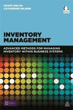 Inventory Management : Advanced Methods for Managing Inventory Within Business Systems - Geoff Relph