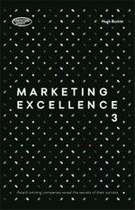Marketing Excellence 3 : Award-winning Companies Reveal the Secrets of Their Success - Hugh Burkitt