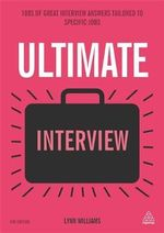 Ultimate Interview : 100s of Great Interview Answers Tailored to Specific Jobs - Lynn Williams