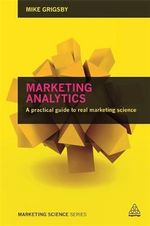 Marketing Analytics : A Practical Guide to Real Marketing Science - Mike Grigsby