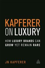 The Kapferer on Luxury : How Luxury Brands Can Grow Yet Remain Rare - Jean Noel Kapferer