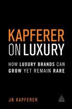 Kapferer on Luxury : How Luxury Brands Can Grow Yet Remain Rare - Jean-Noël| Kapferer
