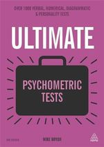 Ultimate Psychometric Tests : Over 1000 Verbal, Numerical, Diagrammatic and Personality Tests - Mike Bryon