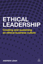 Ethical Leadership : Creating and Sustaining an Ethical Business Culture - Andrew Leigh
