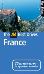 AA Best Drives France  : 25 car tours for the independent traveller
