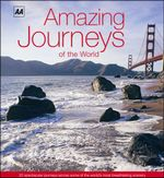 AA Amazing Journeys of the World : 22 Spectacular Journeys Across Some of the World's Most Breathtaking Scenery - AA Publishing
