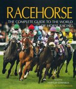 Racehorse : The Complete Guide to the World of Horse Racing - Elwyn Hartley Edwards