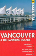 AA Essential Travel Guide Vancouver & the Canadian Rockies - AA Publishing