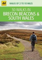 AA 30 Walks in Brecon Beacons and South Wales : AA 30 Walks in - AA Publishing