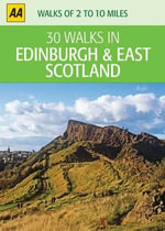 AA 30 Walks in Edinburgh & East Scotland - AA Publishing