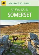 AA 30 Walks in Somerset : AA 30 Walks in - AA Publishing