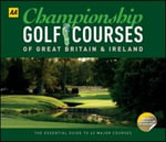 AA Championship Golf Courses of Great Britain and Ireland - AA Publishing