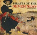Pirates of the Seven Seas : Treasure And Treachery On The High Seas : Maps, Pictures And Yarns - Angus Konstam