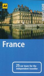 AA : Best Drives France  : 25 Car Tours for the Independent Traveller - AA Publishing