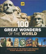 AA : 100 Great Wonders of the World : A Collection of the World's Awe-Inspiring Places, Buildings and Landscapes - AA Publishing