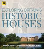 AA Exploring Britain's Historic Houses : Discovering Britain's Most Beautiful and Fascinating Buildings - AA Publishing