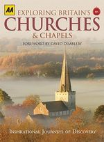 AA Exploring Britain's Churches and Chapels : Inspirational Journeys of Discovery - AA Publishing
