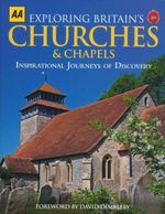 Exploring Britain's Churches and Chapels : Inspirational Journeys Of Discovery