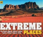 Extreme Places : The World's Highest - Hottest - Largest - Coldest - Wettest - Deepest - Driest