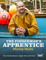 The Fisherman's Apprentice : Our Fishermen's Fight for Survival - Monty Halls