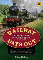 Railway Days Out : A Visitor's Guide to Britain's Railway Heritage - Julian Holland