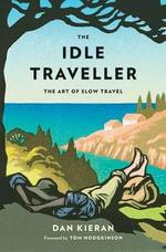 The Idle Traveller : The Art of Slow Travel - Dan Kieran