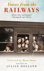 Voices from the Railways : How the Railways Changed Our Lives - Julian Holland