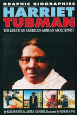 Harriet Tubman : The Life Of An America-African Abolitionist : Graphic Biographies - Rob Shone