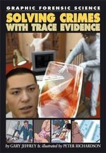 Solving Crime with Trace Evidence : Graphic Forensic Science - Gary Jeffrey